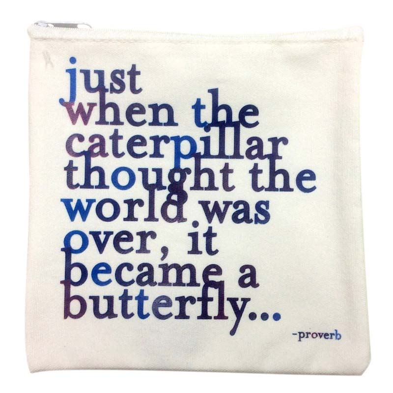 "Quotable Pouch - ""Just When The Caterpillar"