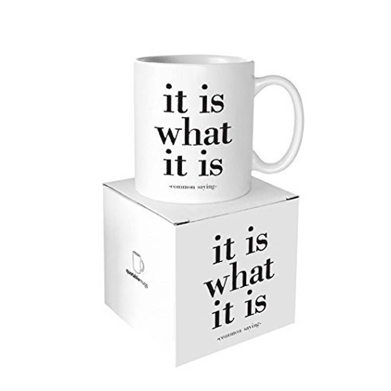 """Quotable Mug - """"It Is What It Is"""" - Common Saying"""