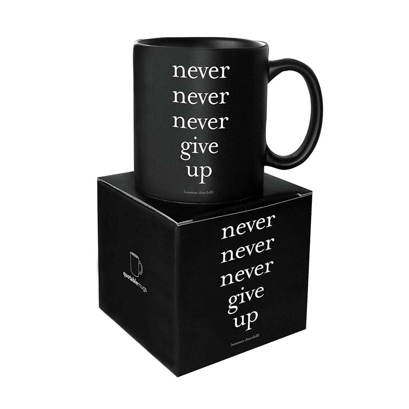 "Quotable Mug - ""Never Never Never Give Up"" - Winston Churchill"