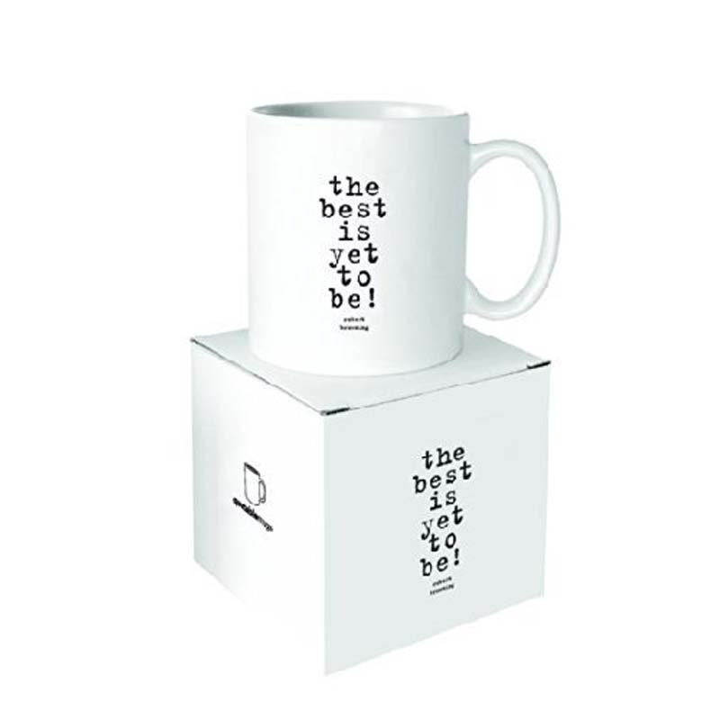 "Quotable Mug - ""The Best Is Yet To Be"" - Robert Browning"