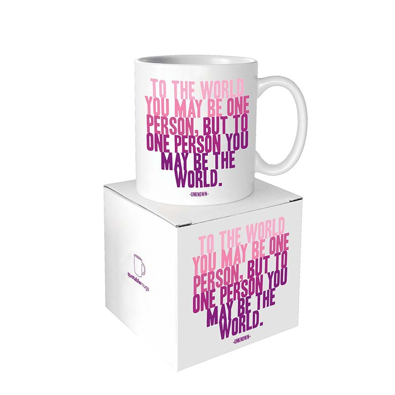 "Quotable Mug - ""To The World You May"