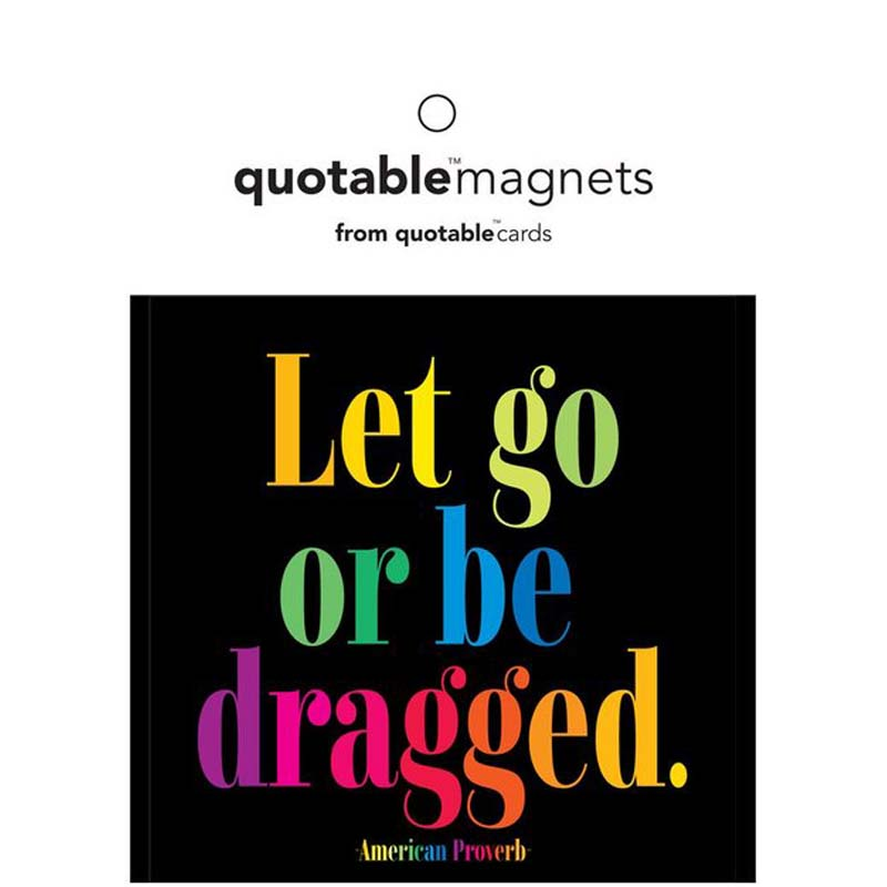 "Quotable Magnet - ""Let Go Or Be Dragged"" - American Proverb"