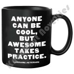 "Quotable Mug - ""Anyone Can Be Cool, But"