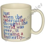 "Quotable Mug - ""Just When The Caterpillar"