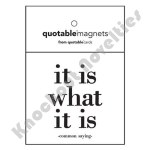 "Quotable Magnet - ""It Is What It Is"" - Common Saying"