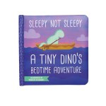 Sleepy Not Sleepy - Tiny Dino Adventure Board Book
