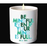 """Quotable Candle - """"Be Mindful Even If Your Mind Is Full"""""""