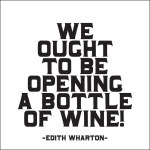 "Quotable Magnet - ""We Ought To Be Opening A Bottle Of Wine!"""