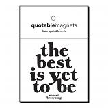 Quotable The Best Is Yet To Be - Robert Browning